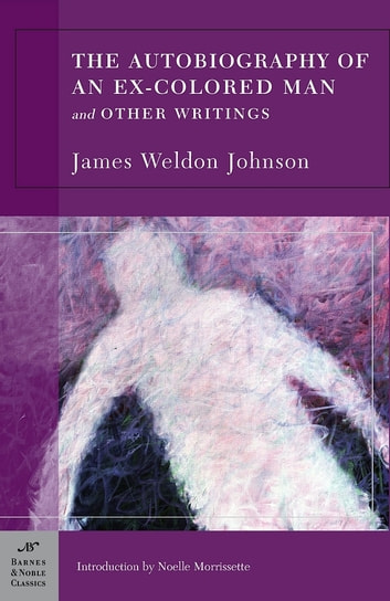 The Autobiography of an Ex-Colored Man and Other Writings (Barnes & Noble Classics Series) ebook by James Weldon Johnson,Delano Greenidge-Copprue