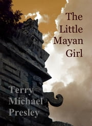 The Little Mayan Girl ebook by Terry Michael Presley