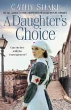 A Daughter's Choice (East End Daughters, Book 2) eBook by Cathy Sharp