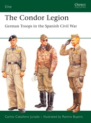 The Condor Legion - German Troops in the Spanish Civil War ebook by Carlos Caballero Jurado,Ramiro Bujeiro