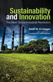 Sustainability and Innovation - The Next Global Industrial Revolution ebook by Salah M. El-Haggar,Lisa Anderson