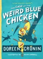 The Case of the Weird Blue Chicken ebook by Doreen Cronin,Kevin Cornell