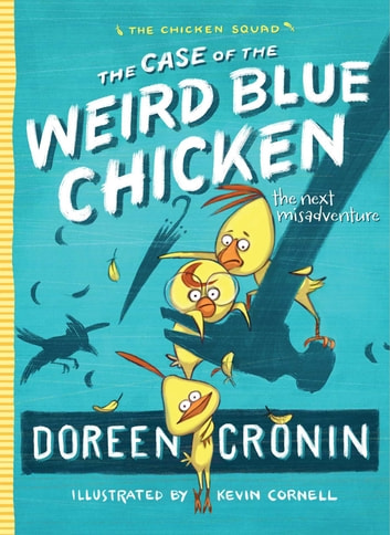The Case of the Weird Blue Chicken - The Next Misadventure ebook by Doreen Cronin