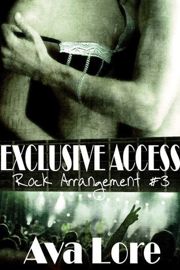 Exclusive Access (Rock Arrangement, #3) ebook by Ava Lore
