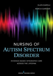 Nursing of Autism Spectrum Disorder - Evidence-Based Integrated Care across the Lifespan ebook by Frank L. Gardner, PhD, ABPP