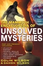 The Mammoth Encyclopedia of the Unsolved ebook by Colin Wilson