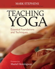 Teaching Yoga - Essential Foundations and Techniques ebook by Mark Stephens,Mariel Hemingway