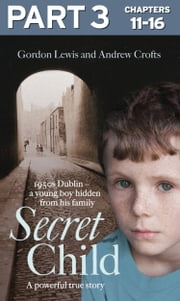 Secret Child: Part 3 of 3 ebook by Gordon Lewis,Andrew Crofts