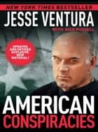 American Conspiracies - Lies, Lies, and More Dirty Lies that the Government Tells Us eBook by Jesse Ventura, Dick Russell