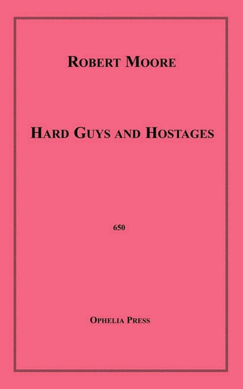 Hard Guys and Hostages ebook by Robert Moore