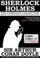 The Complete Sherlock Holmes: 4 Novels and 56 Short Stories with 92 Illustrations and Free Online Audio Links. ebook by Arthur Conan Doyle