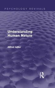 Understanding Human Nature (Psychology Revivals) ebook by Alfred Adler