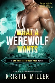 What a Werewolf Wants ebook by Kristin Miller