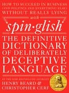 Spinglish - The Definitive Dictionary of Deliberately Deceptive Language eBook by Henry Beard, Christopher Cerf
