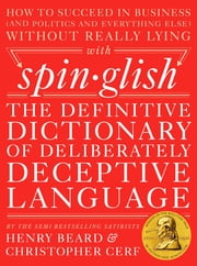 Spinglish - The Definitive Dictionary of Deliberately Deceptive Language ebook by Henry Beard,Christopher Cerf
