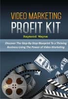 Video Marketing Profit Kit ebook by Raymond Wayne