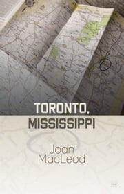 Toronto, Mississippi ebook by Joan MacLeod