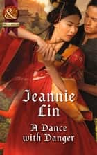 A Dance with Danger (Mills & Boon Historical) (Rebels and Lovers, Book 2) ebook by Jeannie Lin