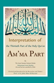 Interpretation of the Thirtieth Part of the Holy Qur'an - Interpretation of Am'ma Part ebook by Mohammad  Amin Sheikho,A. K. John  Alias Al-Dayrani