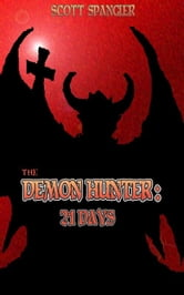 The Demon Hunter: 21 Days ebook by Scott Spangler