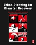 Urban Planning for Disaster Recovery ebook by Alan March, Maria Kornakova