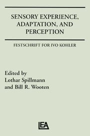Sensory Experience, Adaptation, and Perception - Festschrift for Ivo Kohler ebook by Lothar Spillman,Bill R. Wooten