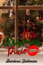 His Christmas Pixie ebook by Darlene Tallman