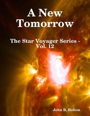 A New Tomorrow - The Star Voyager Series - Vol. 12 ebook by John B. Bolton