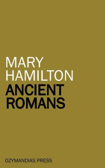 Ancient Romans ebook by Mary Hamilton