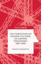 The Formation of Gaming Culture ebook by G. Kirkpatrick