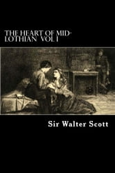 The Heart of Mid-Lothian - Vol I ebook by Sir Walter Scott