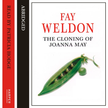 The Cloning of Joanna May audiobook by Fay Weldon