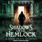Shadows Over Hemlock - A Felix Cross Casefile audiobook by E.A. Copen