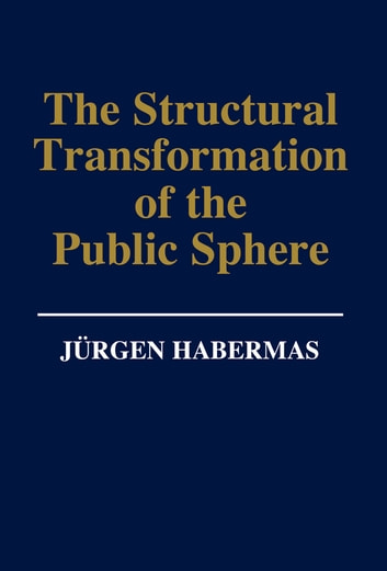 The Structural Transformation of the Public Sphere - An Inquiry Into a Category of Bourgeois Society ebook by Jürgen Habermas