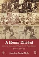A House Divided - The Civil War and Nineteenth-Century America ebook by Jonathan Daniel Wells