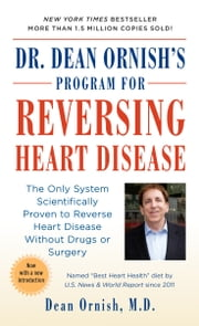 Dr. Dean Ornish's Program for Reversing Heart Disease - The Only System Scientifically Proven to Reverse Heart Disease Without Drugs or Surgery ebook by Dean Ornish, M.D.