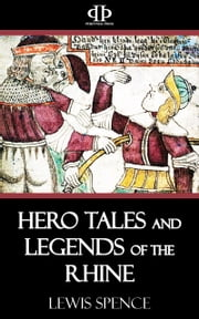 Hero Tales and Legends of the Rhine ebook by Lewis Spence