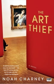 The Art Thief - A Novel ebook by Noah Charney