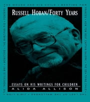 Russell Hoban/Forty Years - Essays on His Writings for Children ebook by Alida Allison