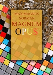 The Elixir of Life - You Are Your Great Work - Magnum Opus: Part 1 - Getting Grounded ebook by Max  Magnus Norman