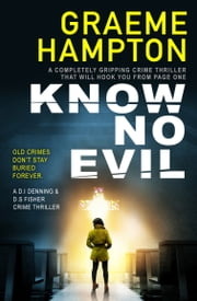 Know No Evil - A completely gripping crime thriller that will hook you from page one eBook by Graeme Hampton