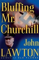 Bluffing Mr. Churchill ebook by John Lawton