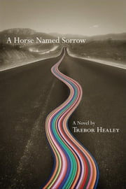 A Horse Named Sorrow ebook by Healey, Trebor