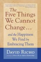 The Five Things We Cannot Change ebook by David Richo