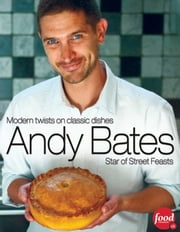 Andy Bates - Modern Twists on Classic Dishes ebook by Andy Bates