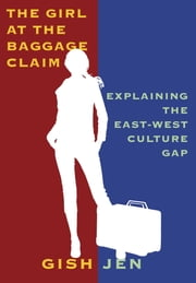The Girl at the Baggage Claim - Explaining the East-West Culture Gap ebook by Gish Jen