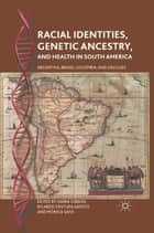 Racial Identities, Genetic Ancestry, and Health in South America - Argentina, Brazil, Colombia, and Uruguay ebook by S. Gibbon, R. Santos, Mónica Sans