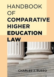 Handbook of Comparative Higher Education Law ebook by Charles J. Russo, Ed.D., J.D., Panzer Chair in Education, University of Dayton