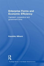 Enterprise Forms and Economic Efficiency - Capitalist, Cooperative and Government Firms ebook by Kazuhiko Mikami