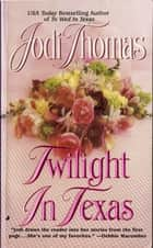 Twilight in Texas ebook by Jodi Thomas